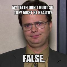 JUST BECAUSE YOUR teeth don't hurt doesn't necessarily mean they're healthy! When was your last dental visit?