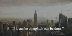 """""""If it can be thought, it can be done."""""""