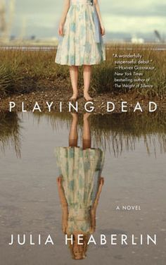 Playing Dead by Julia Heaberlin - A powerful and confident debut, PLAYING DEAD should bring Julia Heaberlin's career as an author roaring to life.