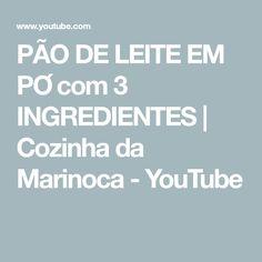 PÃO DE LEITE EM PÓ com 3 INGREDIENTES   Cozinha da Marinoca - YouTube