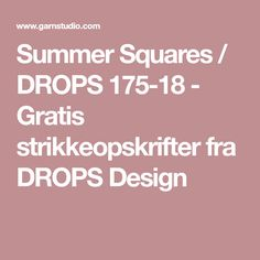 Summer Squares / DROPS 175-18 - Gratis strikkeopskrifter fra DROPS Design Drops Delight, Drops Kid Silk, Drops Alpaca, One Step, Jumping For Joy, Blue Springs, Date Dinner, Drops Design