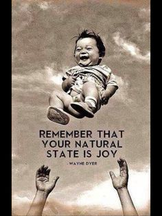 """""""Remember that your natural state is Joy"""", Dr, Wayne Dyer quote."""