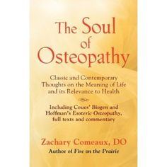 THE SOUL OF OSTEOPATHY: The Place of Mind in Early Osteopathic Life Science - Includes reprints of Coues' Biogen and Hoffman's Esoteric Osteopathy