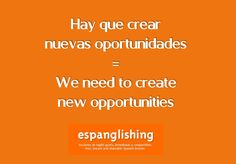 Espanglishing | free and shareable Spanish lessons = lecciones de Inglés gratis y compartibles: Hay que crear nuevas oportunidades = We need to create new opportunities