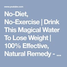 No-Diet, No-Exercise   Drink This Magical Water To Lose Weight   100% Effective, Natural Remedy - YouTube