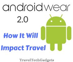 Android Wear is coming, Android Wear 2.0 is coming! |Travel Tech Gadgets