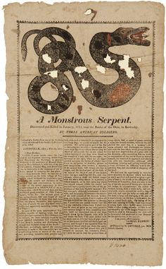 A MONSTROUS SERPENT. DISCOVERED AND KILLED IN JANUARY, 1815, NEAR THE BANKS OF THE OHIO, IN KENTUCKY, BY THREE AMERICAN SOLDIERS  Boston: Printed by N. Coverly, [1815].. Broadside,