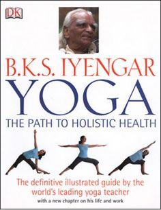 B.K.S. Iyengar The Path to Holistic Health