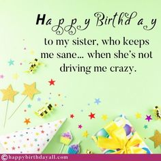 Nicest birthday wishes, messages, quotes, poems and greetings for your sister. Wish her happy birthday and tell her how special she is. Birthday Message To Sister, Best Happy Birthday Message, Happy Birthday Sister Funny, Sweet Birthday Messages, Message For Sister, Birthday Quotes For Daughter, Best Birthday Wishes, Happy Birthday Quotes, Happy Birthday Greetings