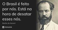O Brasil é feito por nós. Está na hora de desatar esses nós. — Barão de Itararé