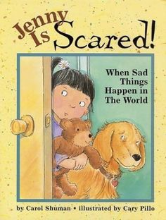 Jenny Is Scared: When Sad Things Happen in the World by Carol Shuman, illustrated by Cary Pillo