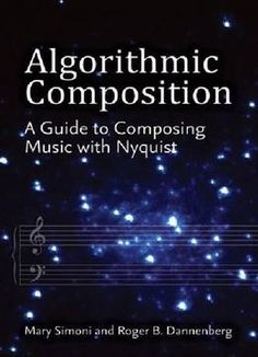 Algorithmic Composition: A Guide To Composing Music With Nyquist PDF