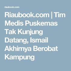 Riaubook.com | Tim Medis Puskemas Tak Kunjung Datang, Ismail Akhirnya Berobat Kampung