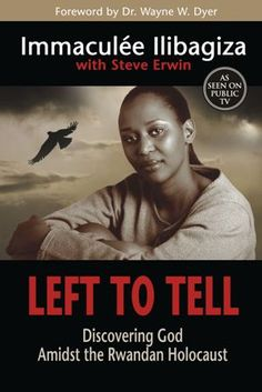 Left to Tell by Immaculee Ilibagiza, recounts the terror of the Rwandan genocide in 1994; however, her love of God, her faith, family and country shine through.  This book will change your life!