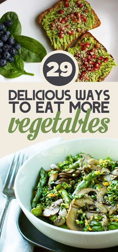 29 Delicious Ways To Eat More Vegetables Eat yer veggies, no salads necessary. Courtesy of Buzzfeed 1. Avocado Superfood Breakfast Toast Choosing Raw / Via choosingraw.com Avocados come with healthy fats and protein. The pomegranate seeds and blueberries add sweet, sweet antioxidants to the mix. Get the recipe here, viaChoosing Raw. 2. Chicken and …