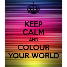 keep calm and colour your world keep calm carry on frases inspirate insp Keep Calm Carry On, Stay Calm, Keep Calm And Love, Frases Keep Calm, Keep Calm Quotes, Me Quotes, Funny Quotes, Keep Calm Wallpaper, Keep Calm Signs