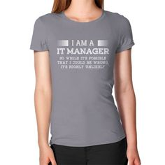 I AM A it manager Women's T-Shirt
