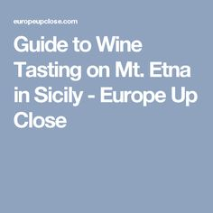 Guide to Wine Tasting on Mt. Etna in Sicily - Europe Up Close
