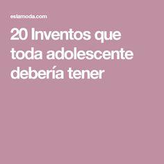 20 Inventos que toda adolescente debería tener