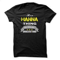 Its a HANNA thing. - #boyfriend shirt #cropped hoodie. SIMILAR ITEMS => https://www.sunfrog.com/Names/Its-a-HANNA-thing-EDCDDA.html?68278
