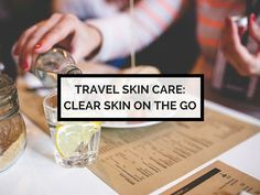 Travel skin care: how to keep your skin clear
