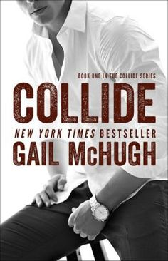 Collide part of Collide Series by Gail McHugh / Young Adult / Romance & Love Book Boyfriends, Books To Read, My Books, Album Jeunesse, Romance Novels, Book Nerd, Book Series, Book 1, New York Times