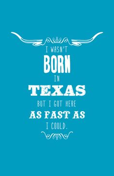 Art Print - I wasn't born in Texas, but I got here as fast as I could.   Austin, Houston, Dallas, San Antonio, El Paso - it's all fabulous.