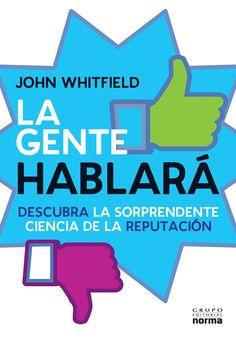 """""""La gente hablará"""", de John Whitfield (Norma, 2012) http://blogs.lanacion.com.ar/conectados/sin-categoria/tres-libros-tres-visiones-tres-recomendaciones/"""