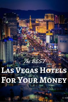 The Best Las Vegas Hotels for Your Money - The Traveling Storygirl