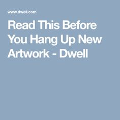 Read This Before You Hang Up New Artwork - Dwell