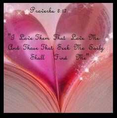 Proverbs love the ones that love me and the ones that seek me shall find me Jesus More, Give Me Jesus, Worship The Lord, Praise The Lords, Word Of Faith, Word Of God, Book Of Proverbs, Proverbs 8, Psalms Verses