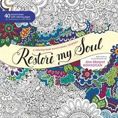 Restore My Soul: A Coloring Book Devotional Journey by:Ann-Margret Hovsepian Adult Coloring Book Adult Coloring, Coloring Books, Coloring Pages, Colouring, Ann Margret, Word 365, Enchanted Forest Coloring Book, Love Book, Childrens Books
