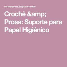 Crochê & Prosa: Suporte para Papel Higiênico