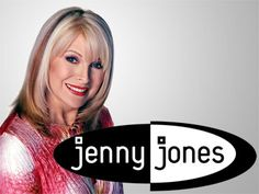 Jenny Jones. What I watched when I was a kid sick at home lol