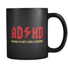 ADHD Highway To Hey Look A Squirrel Funny Black Mug