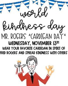 World Kindness! Wear your favorite cardigan in the spirit of Fred Rogers and spread kindness with others! Neighbor Quotes, Good Neighbor, World Kindness Day, Kindness Matters, Make A Quote, Fred Rogers, First Year Teachers, Work Party, Beautiful Day