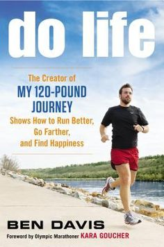 "This book was great for motivation. Do Life: The Creator of ""My 120-Pound Journey"" Shows How to Run Better, Go Farther, and Find Happiness"