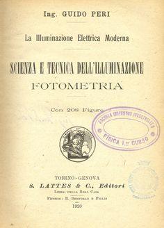 Scienza e tecnica dell'illuminazione : fotometria: la illuminazione elettrica moderna. Guido Peri. Torino [etc.] : Lattes, 1920.