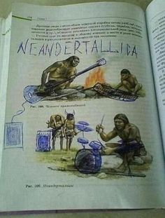 NEANDERTALLICA!!!  This isn't my book, per say, but I still own this book.  Not sure where its at.  I have storage problems.