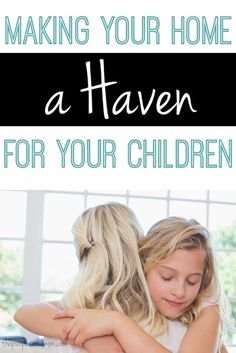 Is our home a haven for our children? Somewhere they will always feel valued, safe and loved? Here are some ways we can create a warm and encouraging environment for our kids!