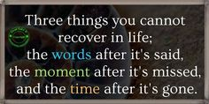 ❤ 3 things you cannot recover in life...