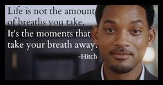 Life is about the moments that take our breath away. #Hitch #Leadership #movies #TeamTRI