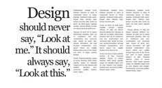 """Design should never say, """"Look at me."""" It should always say, """"Look at this."""""""