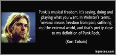 Kurt Nirvana Quotes, Kurt Cobain Quotes, Music Love, Music Is Life, Good Music, Definition Of Punk, Famous Quotes, Best Quotes, Favorite Quotes