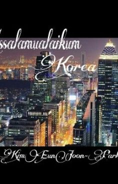 "I just published ""First Time"" of my story ""Assalamualaikum Korea""."