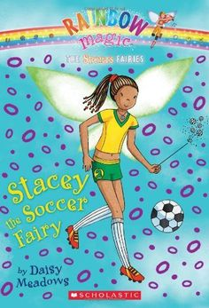 Stacey the Soccer Fairy (Rainbow Magic Book: The Sports Fairies, No. 2) by Daisy Meadows. $4.99. Publisher: Scholastic Paperbacks (April 1, 2010). Author: Daisy Meadows. Reading level: Ages 7 and up. Publication: April 1, 2010