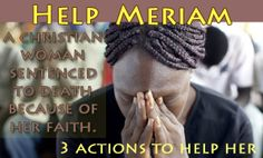 A Sudanese court has sentenced a woman, Meriam Yehya Ibrahim, to hang for apostasy – the abandonment of her religious faith – after she married a Christian man.  What can we do?