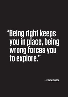 """""""Being right keeps you in place, being wrong forces you to explore."""" -- Steven Johnson """"You are what you settle for,"""" Janis Joplin admonished in her final interview. """"You are ONLY as much as you settle for. Great Quotes, Quotes To Live By, Me Quotes, Inspirational Quotes, Motivational, Always Learning, Thats The Way, Note To Self, Quotable Quotes"""