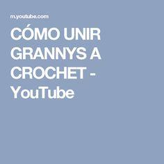 CÓMO UNIR GRANNYS A CROCHET - YouTube
