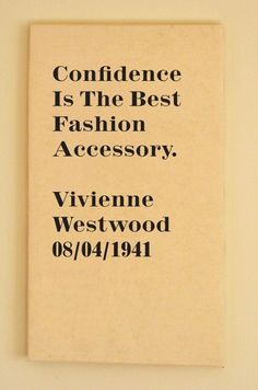 """If Vivienne Westwood has said it, then it MUST be true! """"Confidence is the best fashion accessory""""."""